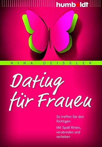 Dating für Frauen: So treffen Sie den Richtigen. Mit Spaß flirten, verabreden und verlieben (humboldt - Psychologie & Lebensgestaltung)